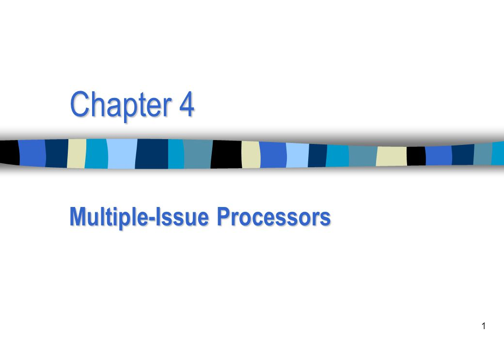1 Chapter 4 Multiple-Issue Processors
