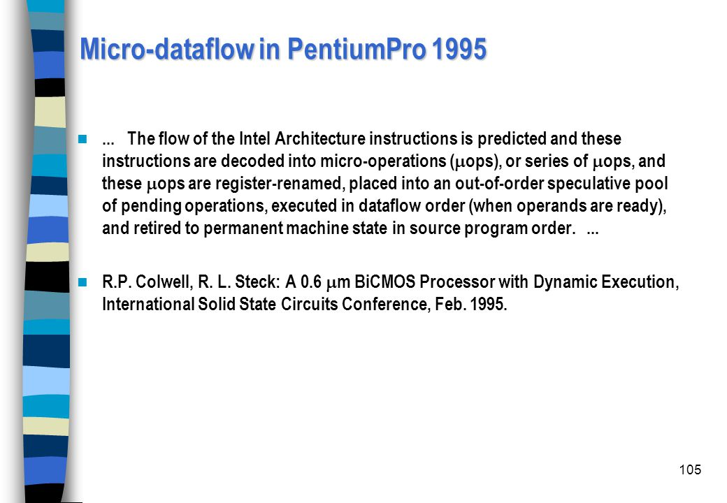 105 Micro-dataflow in PentiumPro 1995... The flow of the Intel Architecture instructions is predicted and these instructions are decoded into micro-op