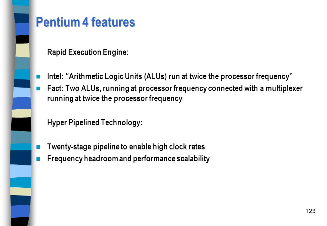 """123 Pentium 4 features Rapid Execution Engine: Intel: """"Arithmetic Logic Units (ALUs) run at twice the processor frequency"""" Fact: Two ALUs, running at"""