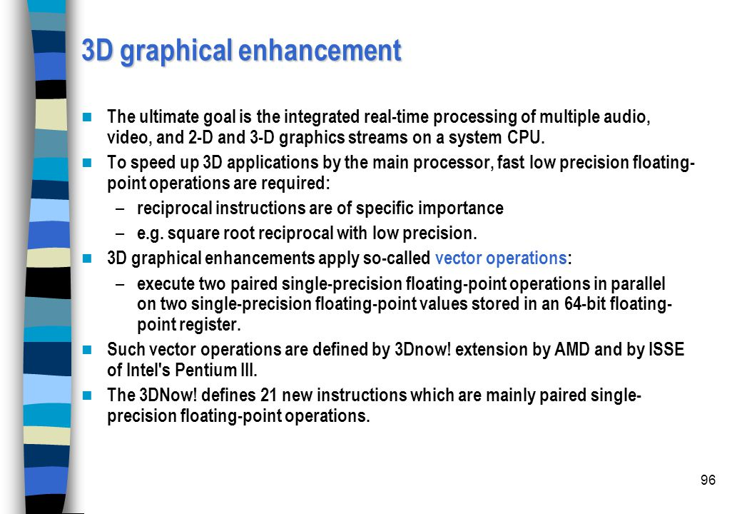 96 3D graphical enhancement The ultimate goal is the integrated real-time processing of multiple audio, video, and 2-D and 3-D graphics streams on a s