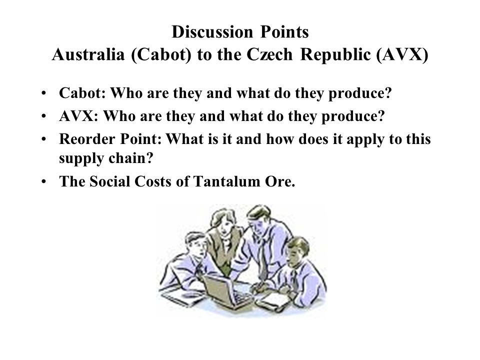 Discussion Points Australia (Cabot) to the Czech Republic (AVX) Cabot: Who are they and what do they produce? AVX: Who are they and what do they produ
