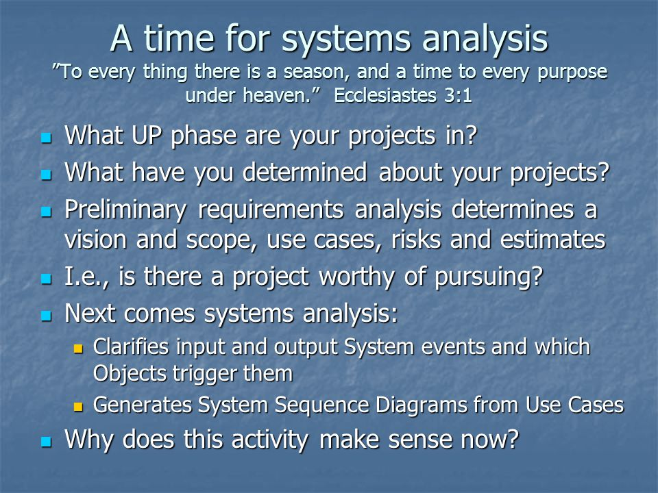 """A time for systems analysis """"To every thing there is a season, and a time to every purpose under heaven."""" Ecclesiastes 3:1 What UP phase are your proj"""