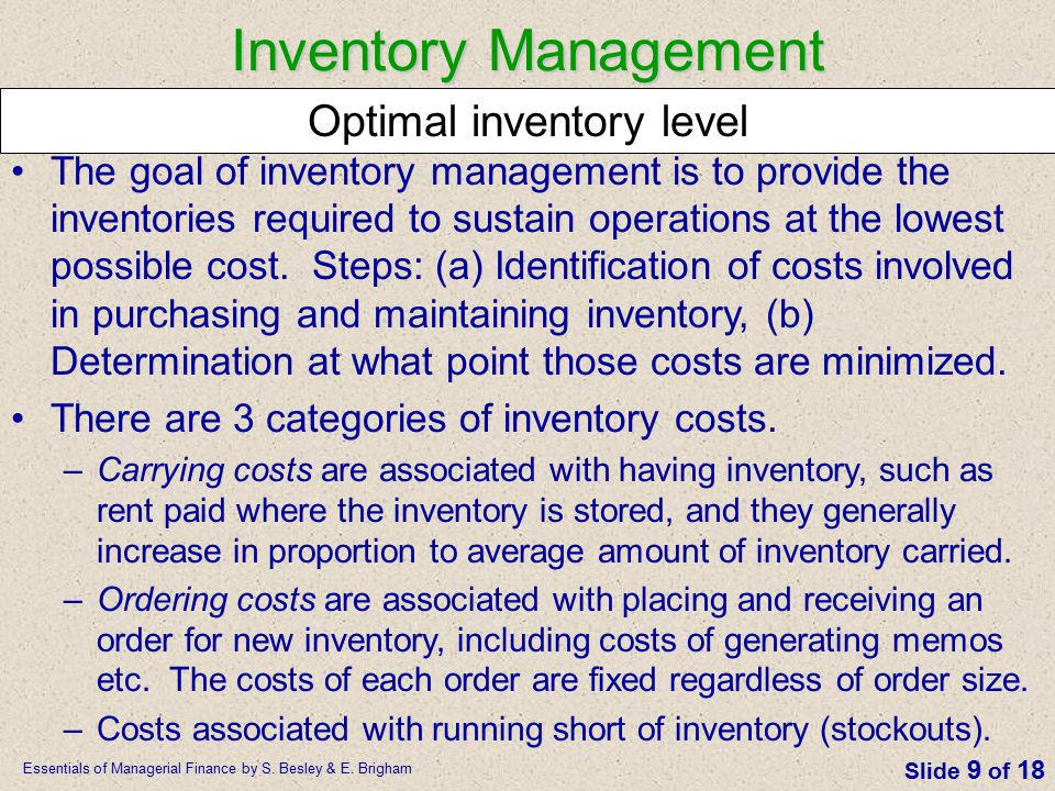 Essentials of Managerial Finance by S. Besley & E. Brigham Slide 9 of 18 The goal of inventory management is to provide the inventories required to su