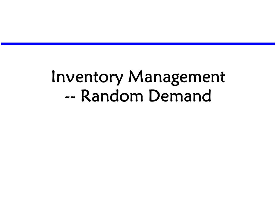 Inventory Management -- Random Demand