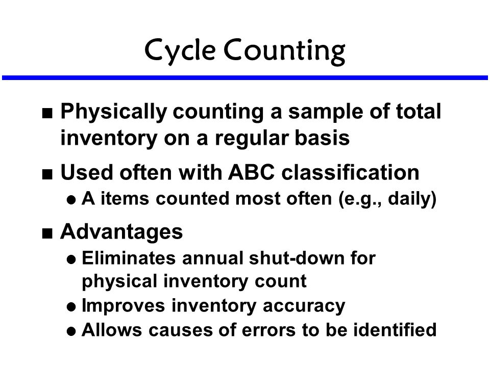 Cycle Counting n Physically counting a sample of total inventory on a regular basis n Used often with ABC classification l A items counted most often