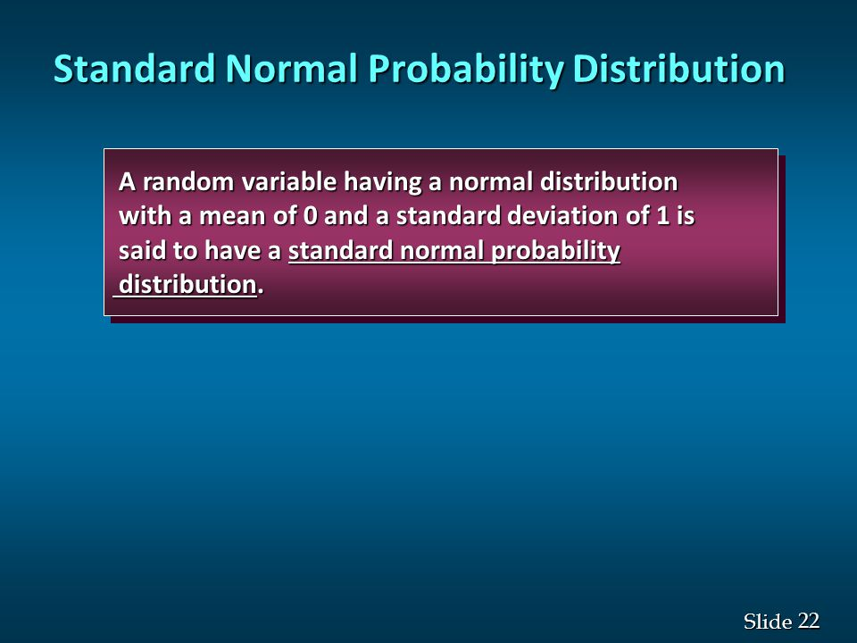 22 Slide Standard Normal Probability Distribution A random variable having a normal distribution A random variable having a normal distribution with a