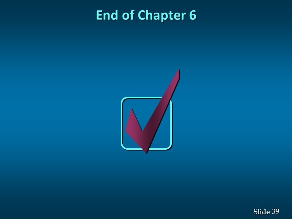 39 Slide End of Chapter 6