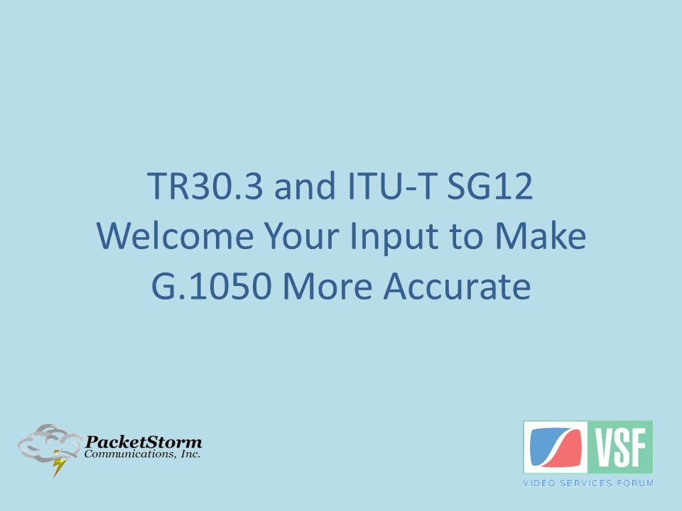 TR30.3 and ITU-T SG12 Welcome Your Input to Make G.1050 More Accurate