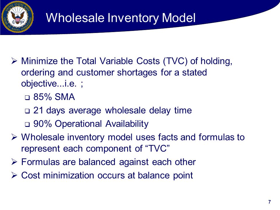 7 Wholesale Inventory Model  Minimize the Total Variable Costs (TVC) of holding, ordering and customer shortages for a stated objective...i.e.