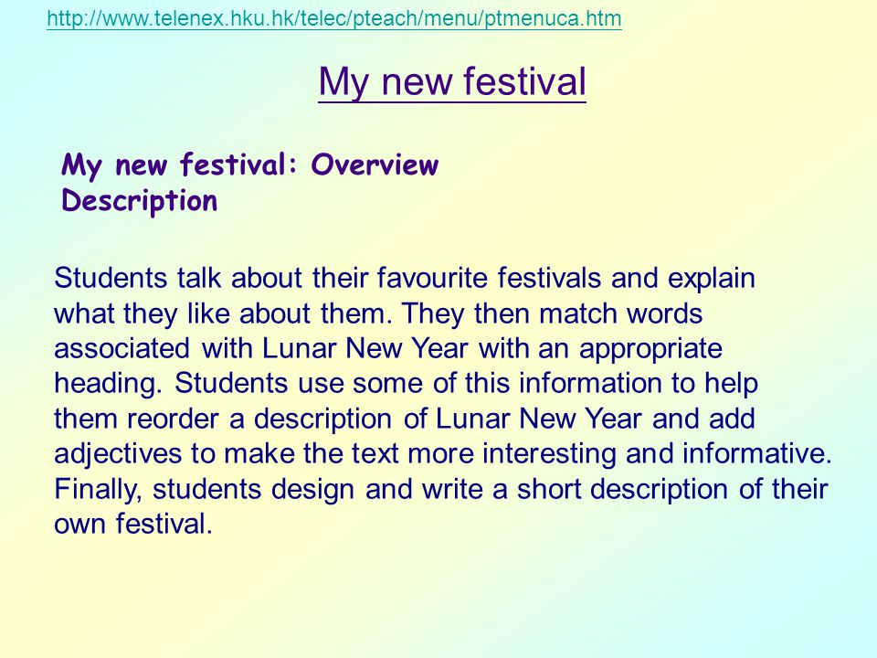 My new festival: Overview Description Students talk about their favourite festivals and explain what they like about them.