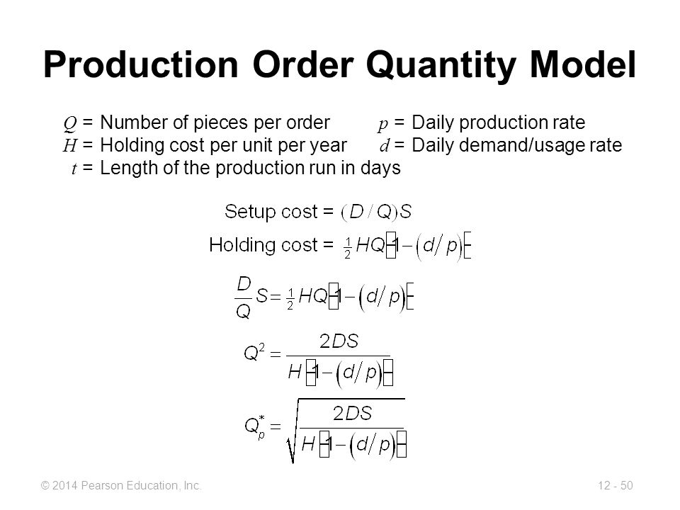 12 - 50© 2014 Pearson Education, Inc. Production Order Quantity Model Q =Number of pieces per order p =Daily production rate H =Holding cost per unit