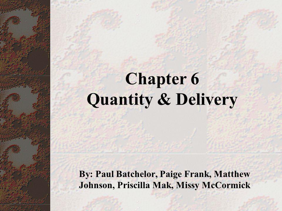 Chapter 6 Quantity & Delivery By: Paul Batchelor, Paige Frank, Matthew Johnson, Priscilla Mak, Missy McCormick