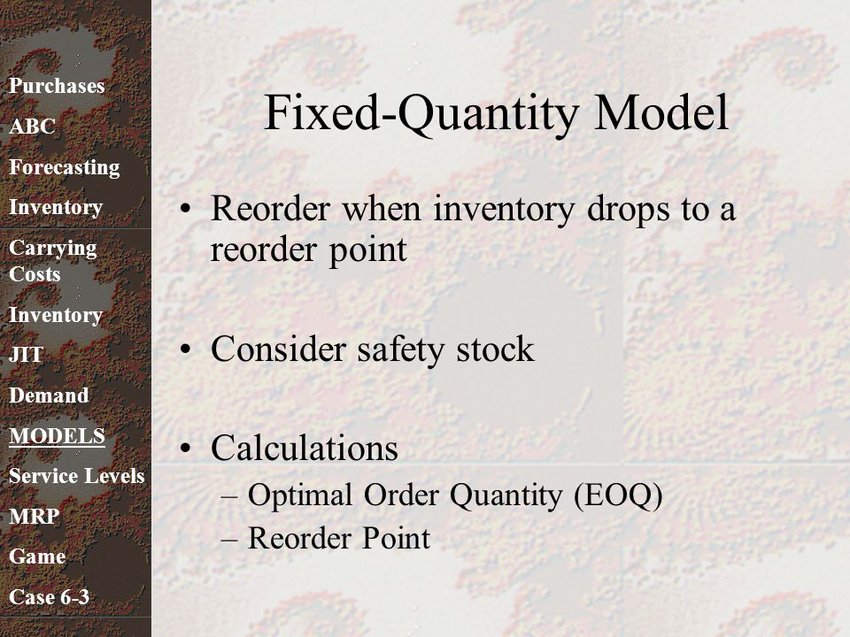 Fixed-Quantity Model Reorder when inventory drops to a reorder point Consider safety stock Calculations –Optimal Order Quantity (EOQ) –Reorder Point P