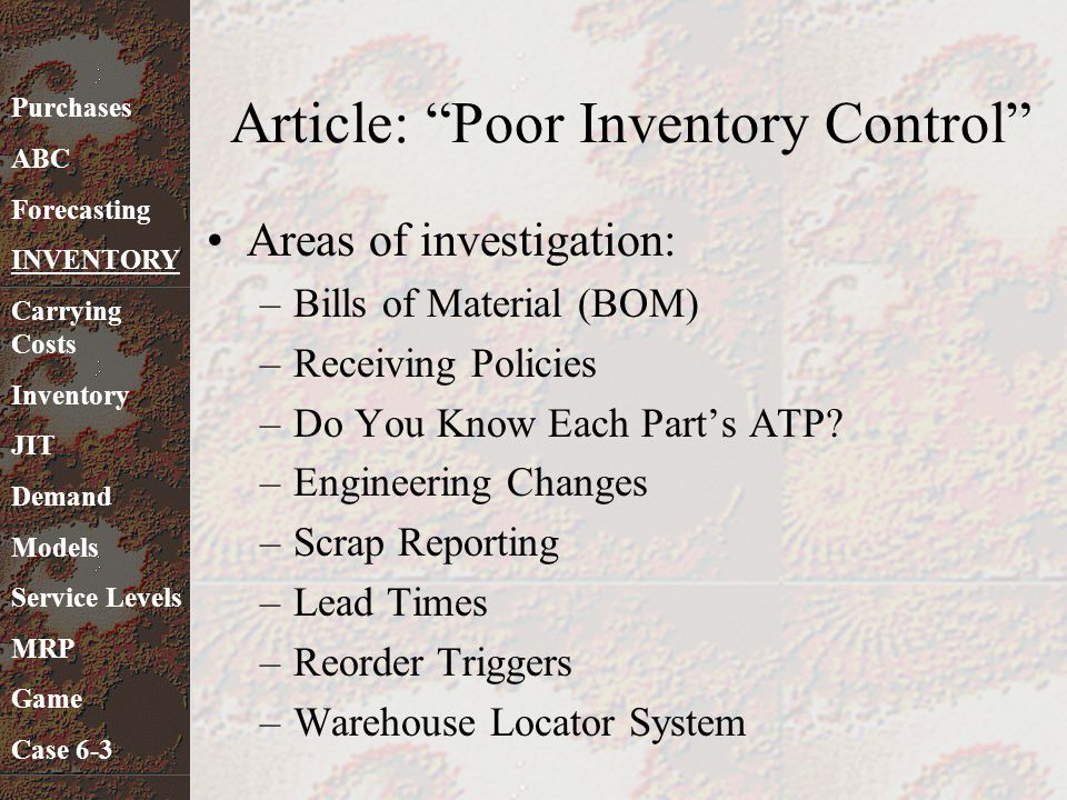 """Article: """"Poor Inventory Control"""" Areas of investigation: –Bills of Material (BOM) –Receiving Policies –Do You Know Each Part's ATP? –Engineering Chan"""