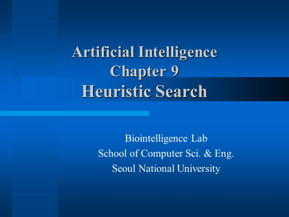 Artificial Intelligence Chapter 9 Heuristic Search Biointelligence Lab School of Computer Sci.