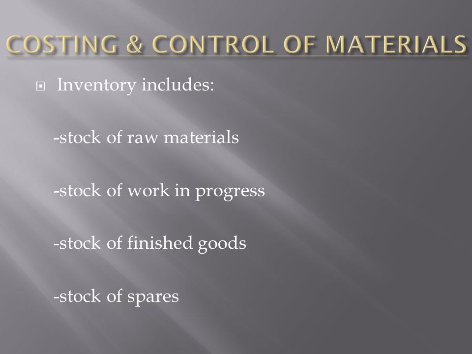  Inventory includes: -stock of raw materials -stock of work in progress -stock of finished goods -stock of spares