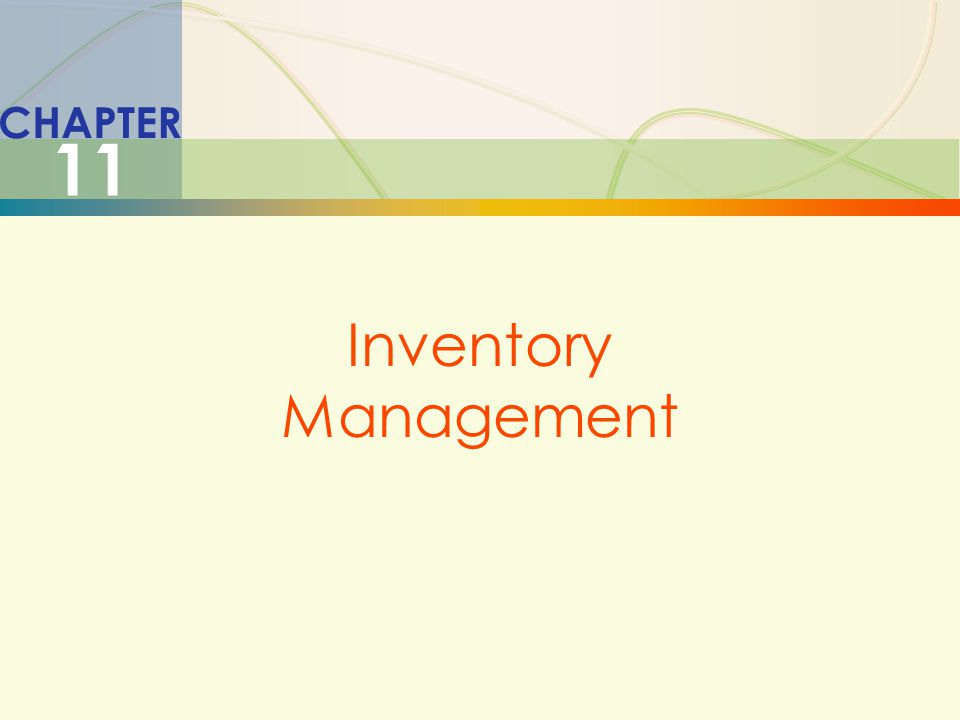 11-12Inventory Management  A system to keep track of inventory  A reliable forecast of demand  Knowledge of lead times  Reasonable estimates of  Holding costs  Ordering costs  Shortage costs  A classification system Effective Inventory Management