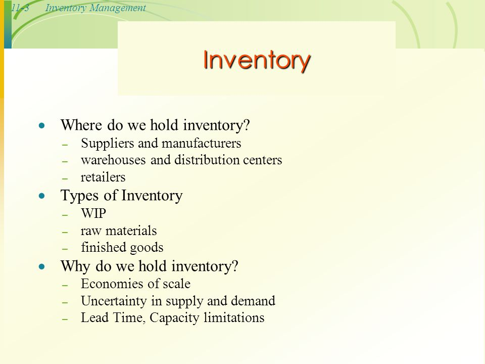 11-3Inventory Management Inventory  Where do we hold inventory? – Suppliers and manufacturers – warehouses and distribution centers – retailers  Typ