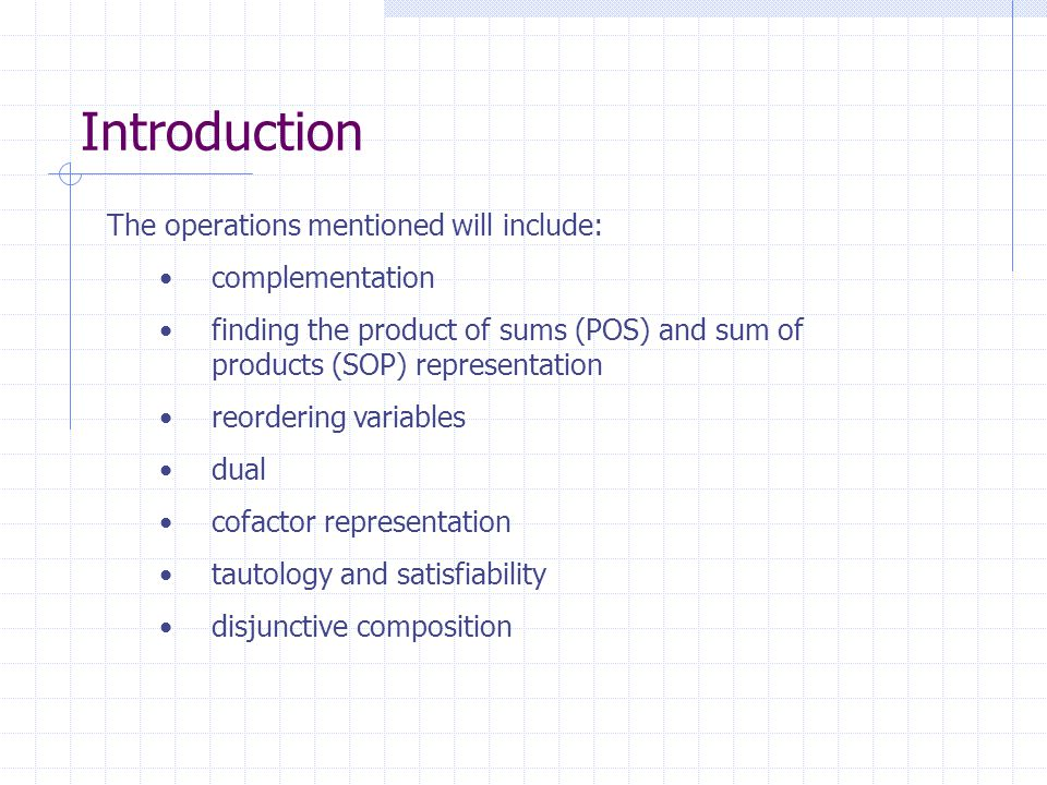 Introduction The operations mentioned will include: complementation finding the product of sums (POS) and sum of products (SOP) representation reorder