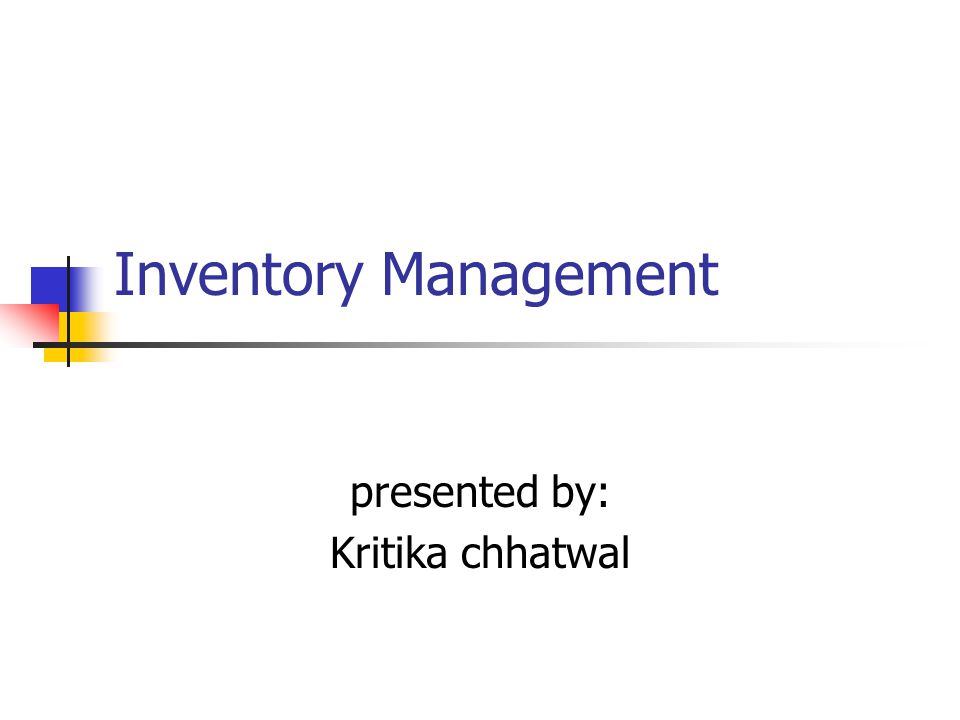 Inventory Management presented by: Kritika chhatwal
