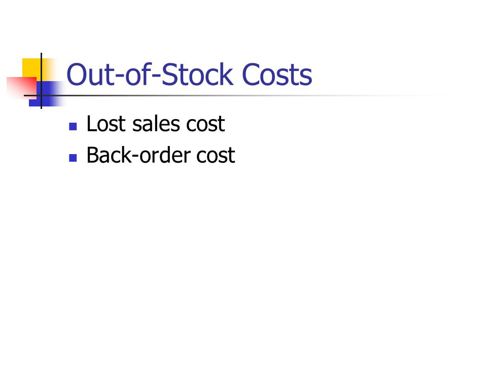 Out-of-Stock Costs Lost sales cost Back-order cost