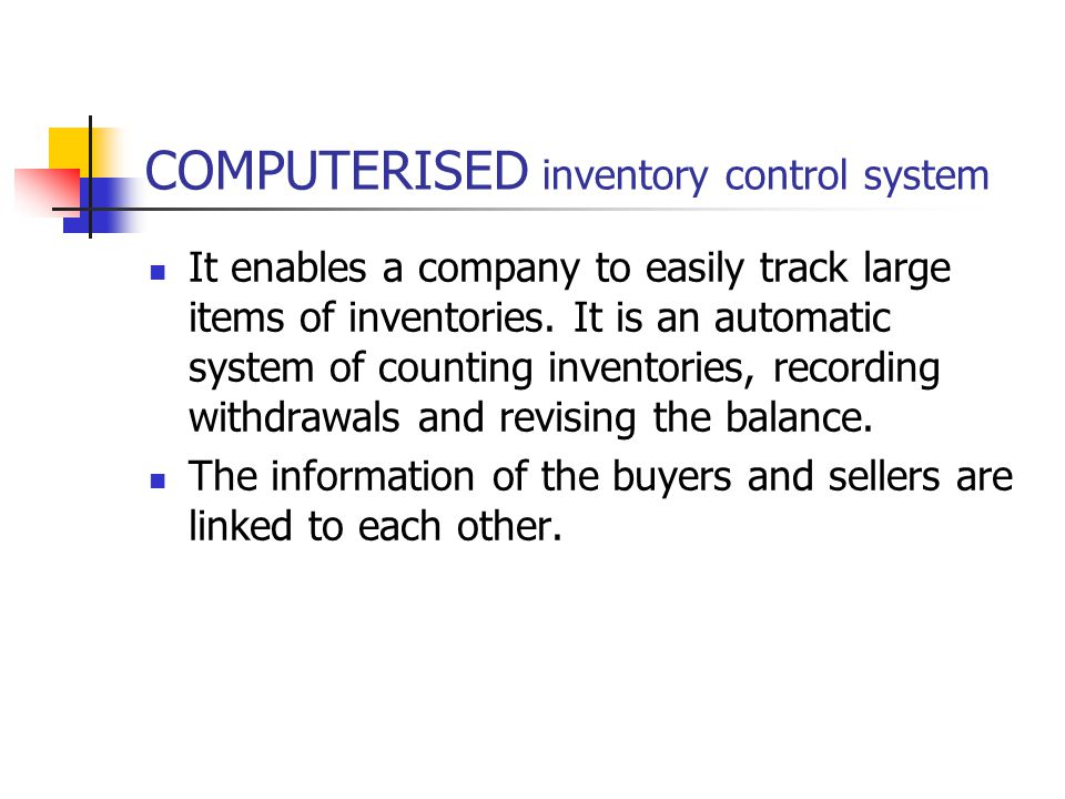 COMPUTERISED inventory control system It enables a company to easily track large items of inventories.