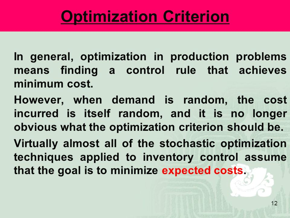 12 Optimization Criterion In general, optimization in production problems means finding a control rule that achieves minimum cost.