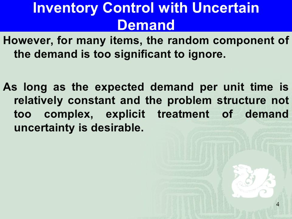 4 Inventory Control with Uncertain Demand However, for many items, the random component of the demand is too significant to ignore.