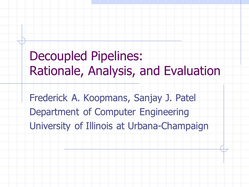 Decoupled Pipelines: Rationale, Analysis, and Evaluation Frederick A.