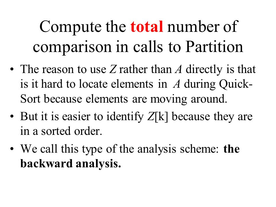 Compute the total number of comparison in calls to Partition The reason to use Z rather than A directly is that is it hard to locate elements in A during Quick- Sort because elements are moving around.