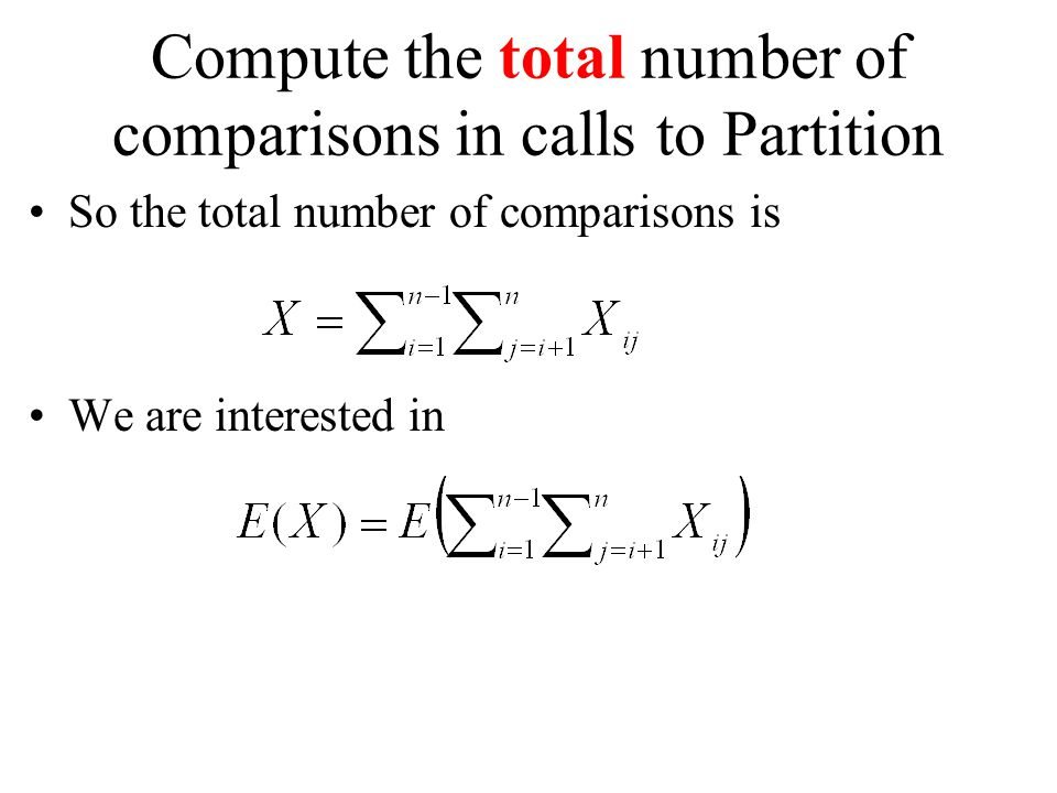 Compute the total number of comparisons in calls to Partition So the total number of comparisons is We are interested in