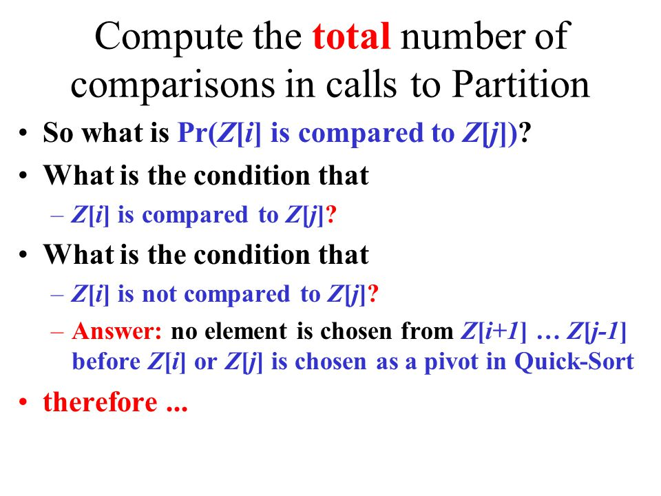 Compute the total number of comparisons in calls to Partition So what is Pr(Z[i] is compared to Z[j]).