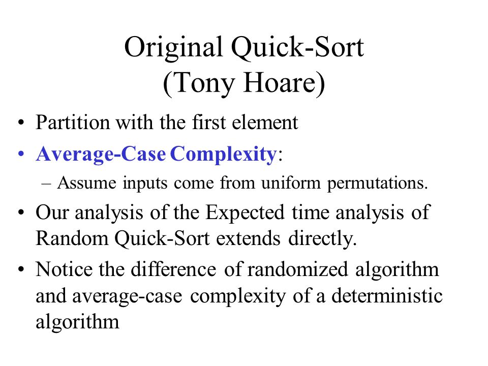 Original Quick-Sort (Tony Hoare) Partition with the first element Average-Case Complexity: –Assume inputs come from uniform permutations.