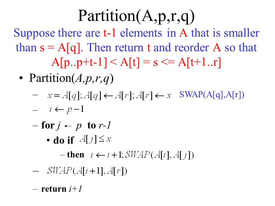 Partition(A,p,r,q) Suppose there are t-1 elements in A that is smaller than s = A[q].