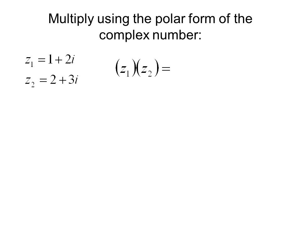 Multiply using the polar form of the complex number: