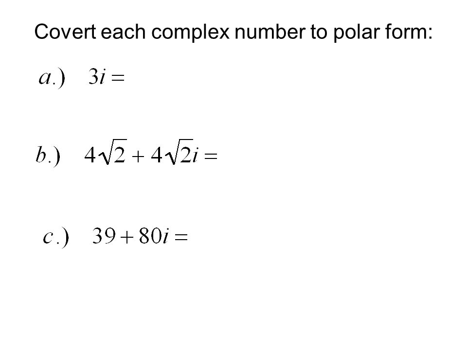 Covert each complex number to polar form: