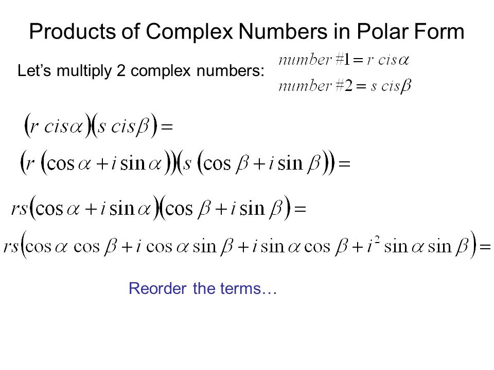 Products of Complex Numbers in Polar Form Reorder the terms…
