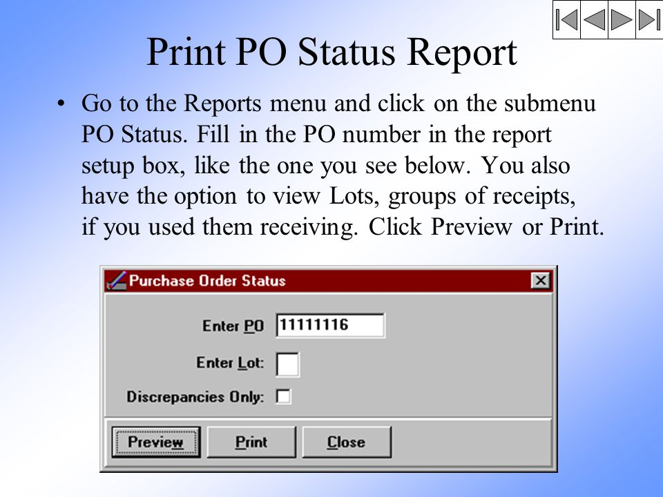 Print PO Status Report Go to the Reports menu and click on the submenu PO Status.