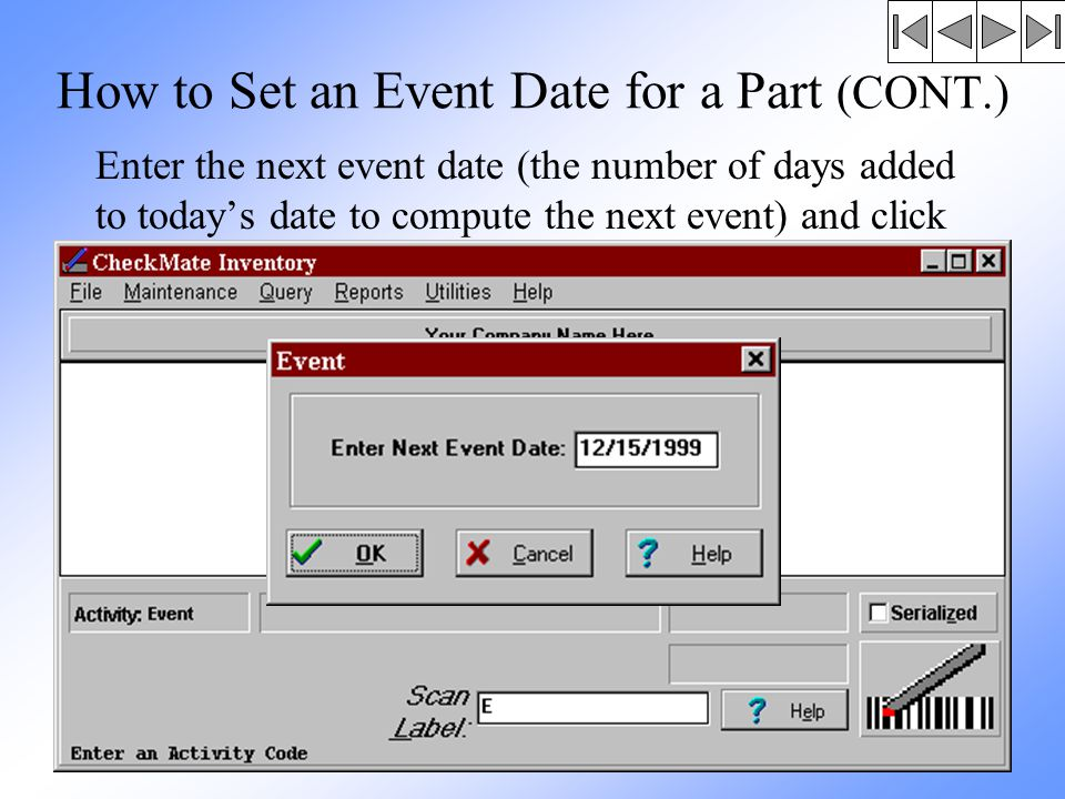 How to Set an Event Date for a Part (CONT.) Enter the next event date (the number of days added to today's date to compute the next event) and click OK.