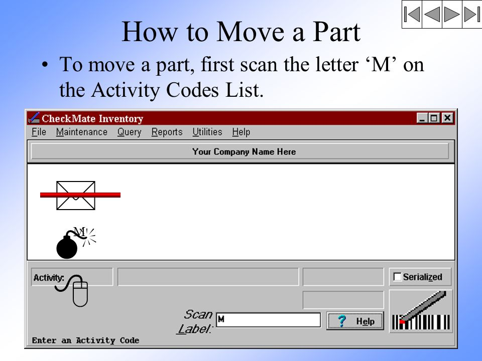 How to Move a Part To move a part, first scan the letter 'M' on the Activity Codes List. *M8*M8 M