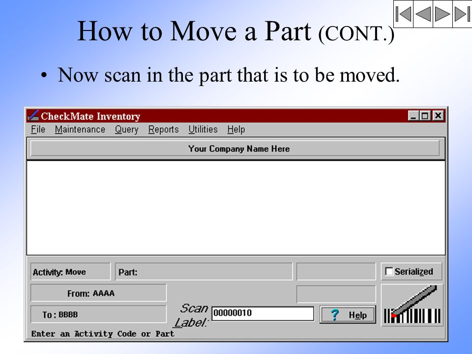 How to Move a Part (CONT.) Now scan in the part that is to be moved.