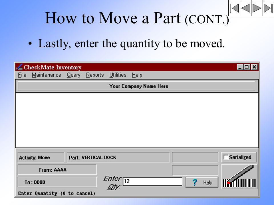 How to Move a Part (CONT.) Lastly, enter the quantity to be moved.