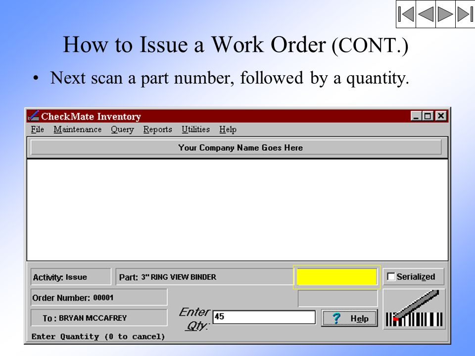 How to Issue a Work Order (CONT.) Next scan a part number, followed by a quantity.