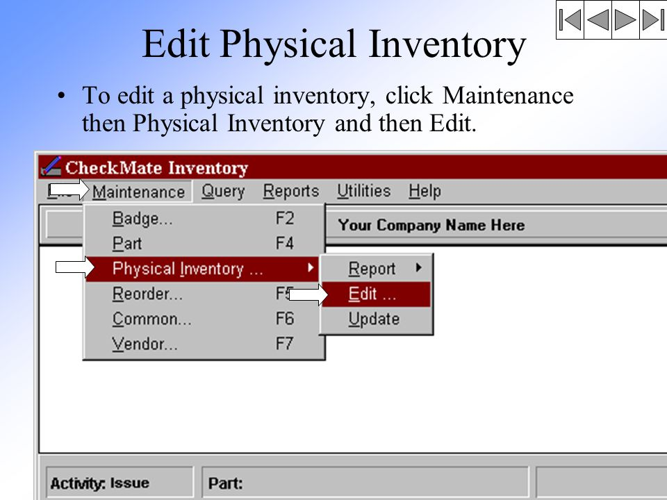 Edit Physical Inventory To edit a physical inventory, click Maintenance then Physical Inventory and then Edit.