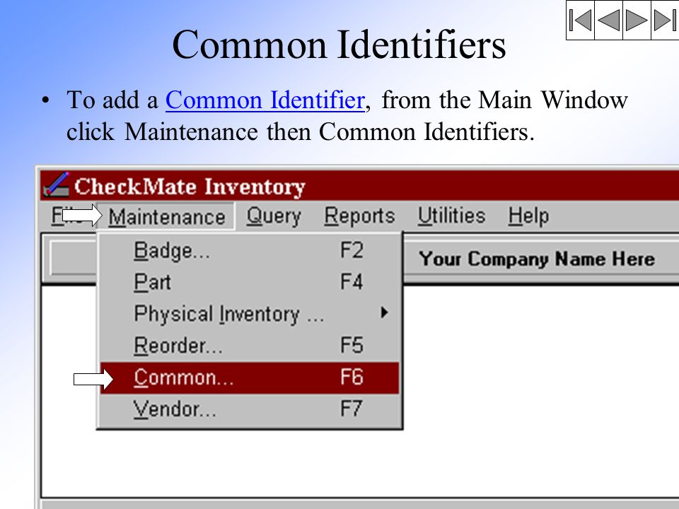 Common Identifiers To add a Common Identifier, from the Main Window click Maintenance then Common Identifiers.Common Identifier