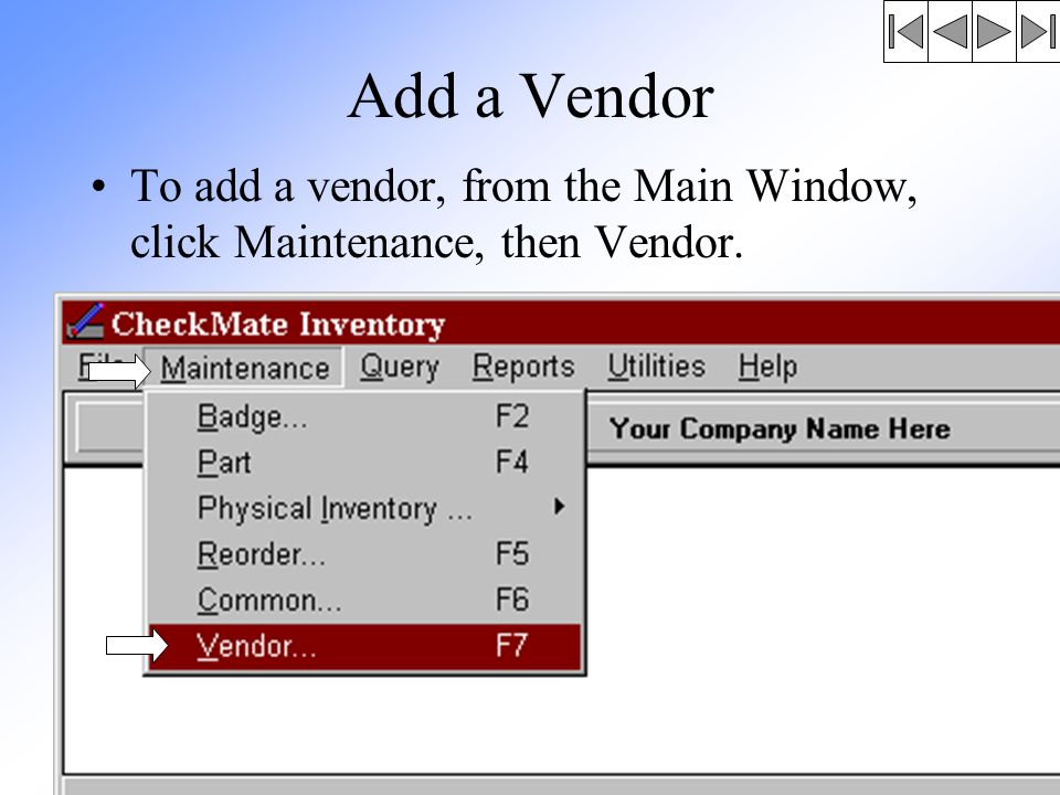 Add a Vendor To add a vendor, from the Main Window, click Maintenance, then Vendor.