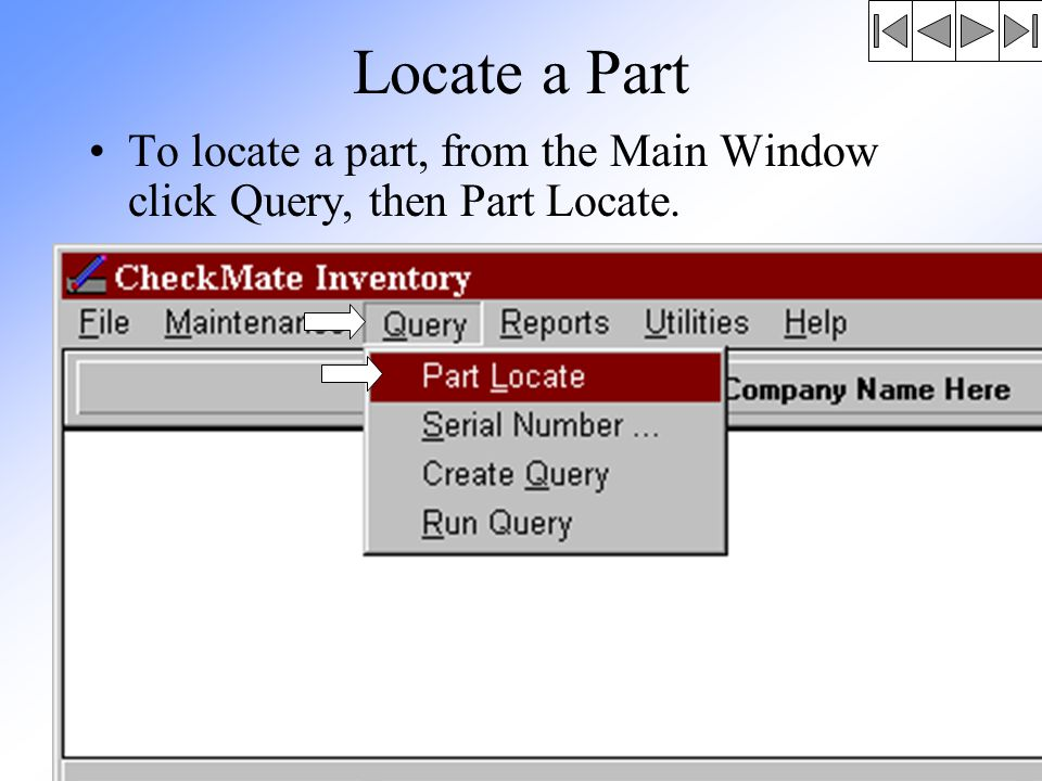 Locate a Part To locate a part, from the Main Window click Query, then Part Locate.