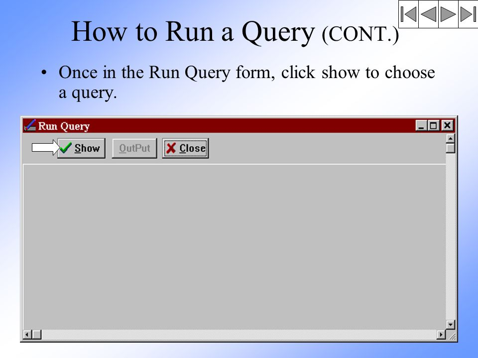 How to Run a Query (CONT.) Once in the Run Query form, click show to choose a query.