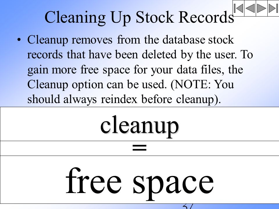 Cleaning Up Stock Records Cleanup removes from the database stock records that have been deleted by the user.