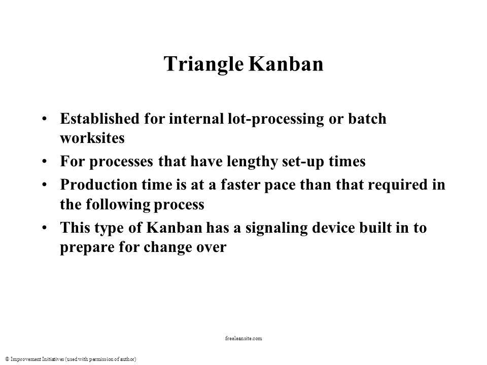 © Improvement Initiatives (used with permission of author) freeleansite.com Triangle Kanban Established for internal lot-processing or batch worksites
